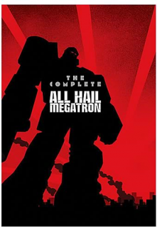 The Complete All Hail Megatron